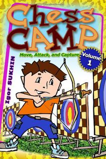 Chess Camp: Volume 1 Move, Attack, Capture