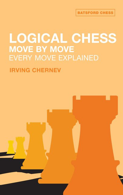 Logical Chess: Move by Move : Every Move Explained